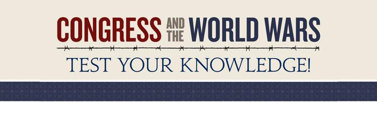Test your knowledge of Congress and the World Wars